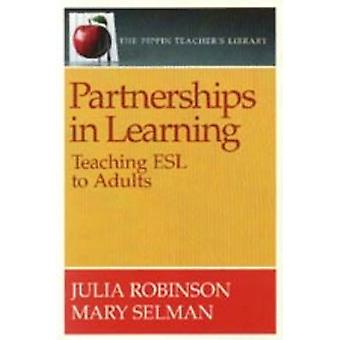 Partnerships in Learning - Teaching ESL to Adults by Julia Robinson -