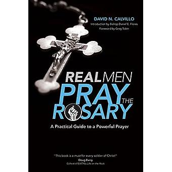 Real Men Pray the Rosary - A Practical Guide to a Powerful Prayer by D