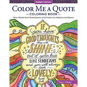 Color Me a Quote Coloring Book  Wise Words from Shakespeare and Einstein to Hepburn and Bowie by Nour Tohme