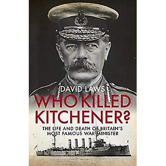 Who Killed Kitchener? - The Life and Death of Britain's Most Famous Wa