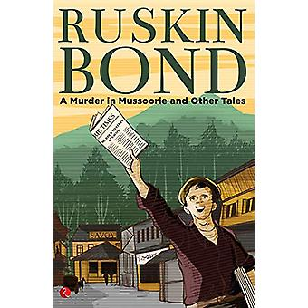 A MURDER IN MUSSOORIE AND OTHER TALES by Ruskin Bond - 9789353337605