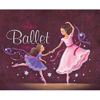 A sparkly ballet story by Nicola Baxter - Caroline Pedler - 978184322