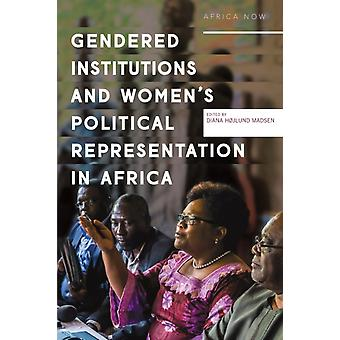 Gendered institutions and womens political representation in Africa by Hojlund Madsen & Diana