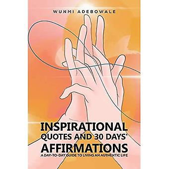 Inspirational Quotes and 30� Days' Affirmations: A Day-to-Day Guide to Living an Authentic Life