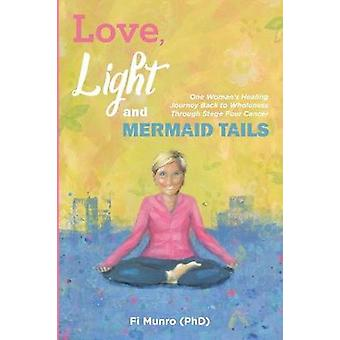 Love - Light and Mermaid Tails - One Woman's Healing Journey Back to W