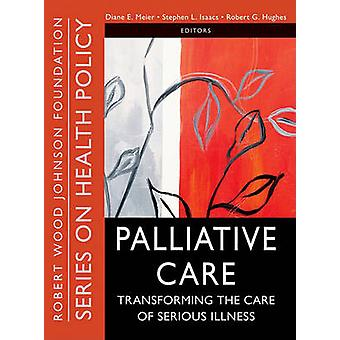 Palliative Care by Edited by Diane E Meier & Edited by Stephen L Isaacs & Edited by Robert Hughes