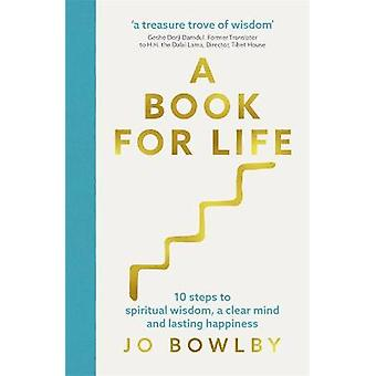 A Book For Life 10 steps to spiritual wisdom a clear mind and lasting happiness