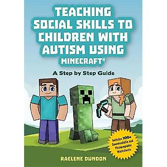 Teaching Social Skills to Children with Autism Using Minecraft A Step by Step Guide