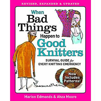 When Bad Things Happen to Good Knitters Revised Expanded and Updated Survival Guide for Every Knitting Emergency by Marion Edmonds & Ahza Moore