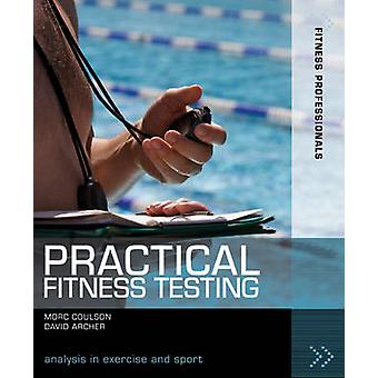 Practical Fitness Testing  Analysis in Exercise and Sport by Morc Coulson & David Archer