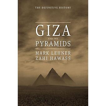 Giza and the Pyramids  The Definitive History by Mark Lehner & Zahi Hawass