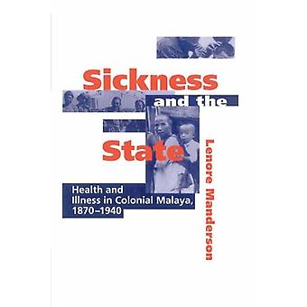 Sickness and the State: Health and Illness in Colonial Malaya, 1870-1940
