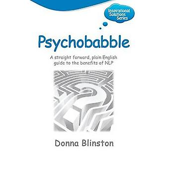 Psychobabble A Straight Forward Plain English Guide to the Benefits of NLP by Donna Blinston