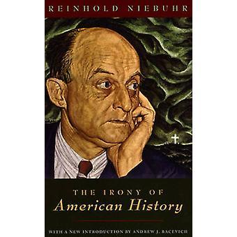Ironien i amerikansk historie af Reinhold Niebuhr - Andrew J. Bacevic