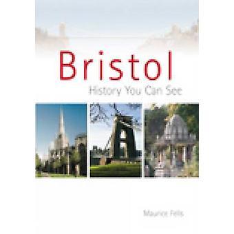Bristol - historia, którą można zobaczyć przez Maurice Fells - 9780752439310 książki