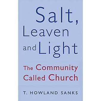 Sel - levain et lumière - communauté appelée église (nouvelle édition) par T.H