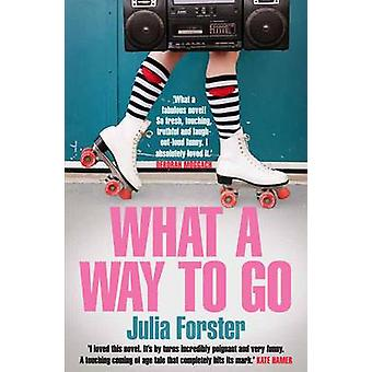 What a Way to Go by Julia Forster - 9781782397540 Book