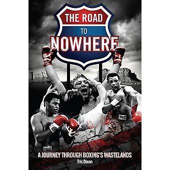 Vägen till ingenstans - en resa genom boxning ödemarken av Tris Dixon