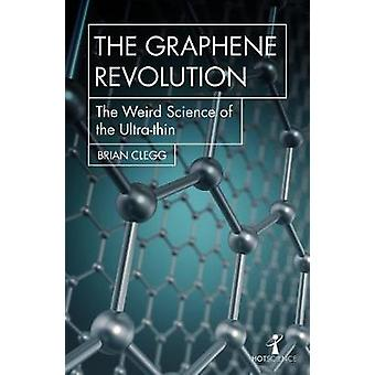 The Graphene Revolution - The weird science of the ultra-thin by The G