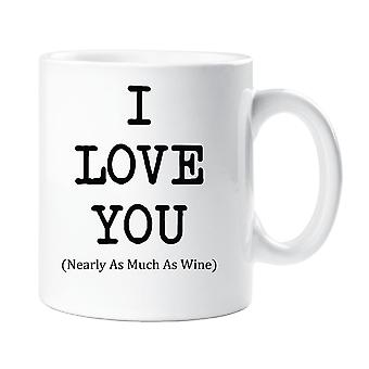 I Love You Nearly As Much As Wine Mug