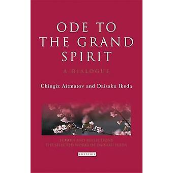 Ode to the Grand Spirit - A Dialogue by Chingiz Aitmatov - Daisaku Ike