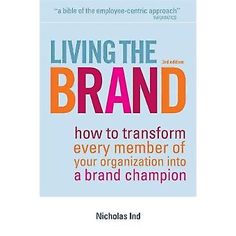 Living the Brand How to Transform Every Member of Your Organization Into a Brand Champion by Ind & Nicholas