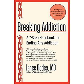 Breaking sucht: Ein 7-Schritt-Handbuch für das Ende jeder sucht