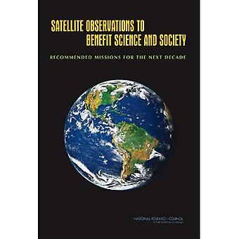 Satellite Observations to Benefit Science and Society: Recommended Missions for the Next Decade