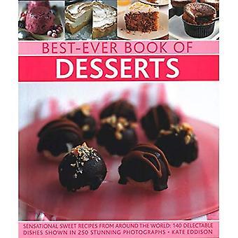 Beste ooit boek van Desserts: sensationele zoete recepten uit de hele wereld: 140 van de verrukkelijke gerechten getoond in 250 prachtige foto's