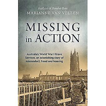 Desaparecido em ação: serviços de túmulo da Austrália I Guerra Mundial, uma surpreendente história real de má conduta, fraude e fraude