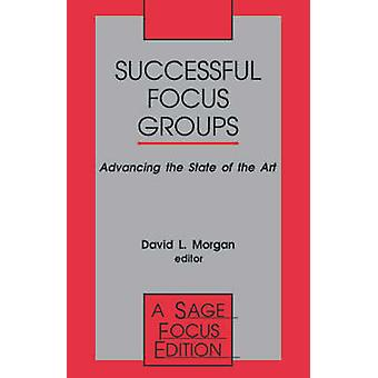 Successful Focus Groups Advancing the State of the Art by Morgan & David