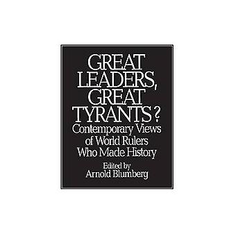Great Leaders Great Tyrants Contemporary Views of World Rulers Who Made History by Blumberg & Arnold