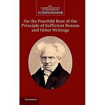 Schopenhauer On the Fourfold Root of the Principle of Sufficient Reason and Other Writings Volume 4 by Schopenhauer & Arthur