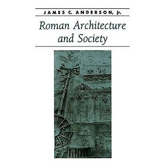 Roman Architecture and Society by Anderson & James C. & Jr.