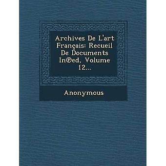 Archives de LArt Francais Recueil de Documents in Ed Volume 12... by Anonymous