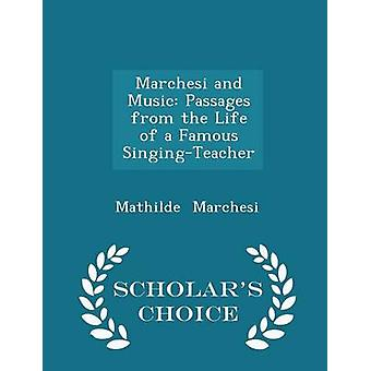 Marchesi and Music Passages from the Life of a Famous SingingTeacher  Scholars Choice Edition by Marchesi & Mathilde