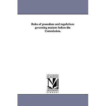 Geschäftsordnung und Vorschriften über Angelegenheiten vor der Kommission. von New York State Public Service Commissi