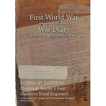 3 Kavallerie-DIVISION Division Truppen 3 Field Squadron Royal Engineers 16. September 1914 22. Mai 1919 Erster Weltkrieg Krieg Tagebuch WO9511463 durch WO9511463