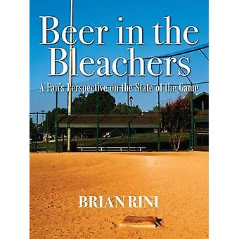Beer in the Bleachers A Fans Perspective on the State of the Game by Rini & Brian