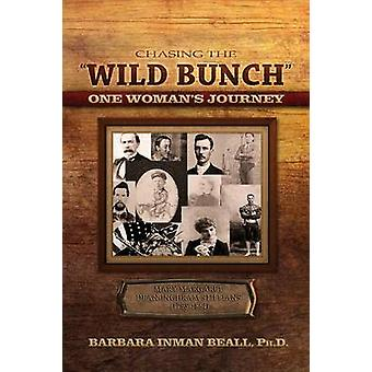 Chasing the Wild Bunch One Woman S Journey by Beall & Barbara Inman
