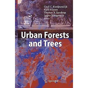 Urban Forests and Trees by Edited by Cecil C Konijnendijk & Edited by Kjell Nilsson & Edited by Thomas B Randrup & Edited by Jasper Schipperijn