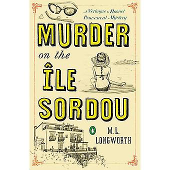 Murder on the Ile Sordou - A Verlaque and Bonnet Mystery by M. L. Long