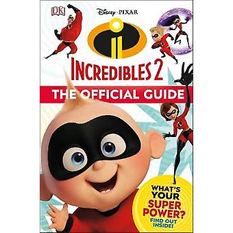 Disney Pixar The Incredibles 2 The Official Guide by Disney Pixar The