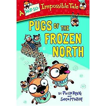 Pugs of the Frozen North by Philip Reeve - Sarah McIntyre - 978038538