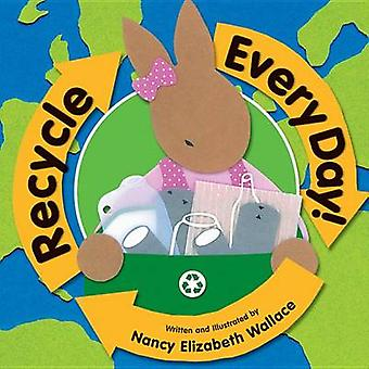 Recycle Every Day by Nancy Elizabeth Wallace - 9780761452904 Book
