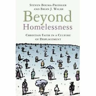 Beyond Homelessness - Christian Faith in a Culture of Displacement by