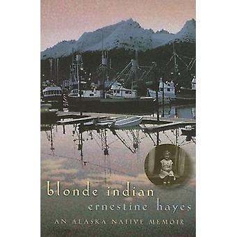 Blonde Indian - An Alaska Native Memoir by Ernestine Hayes - 978081652