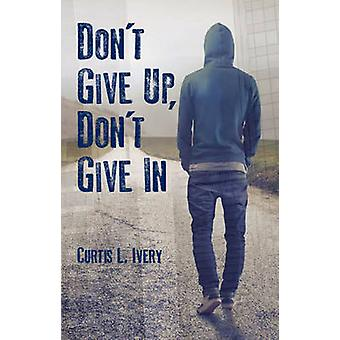 Donat Give Up - Donat Give in by Curtis L. Ivery - 9780825307898 Book