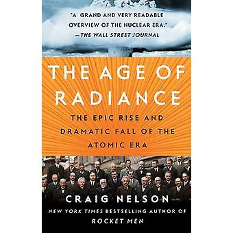 The Age of Radiance - The Epic Rise and Dramatic Fall of the Atomic Er
