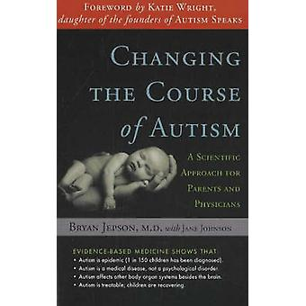 Changing the Course of Autism - A Scientific Approach for Parents and